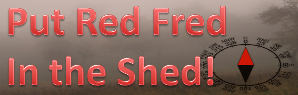 Put Red Fred in the Shed!